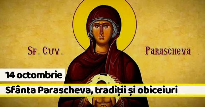 14 octombrie: Sfânta Parascheva. Tradiții și obiceiuri