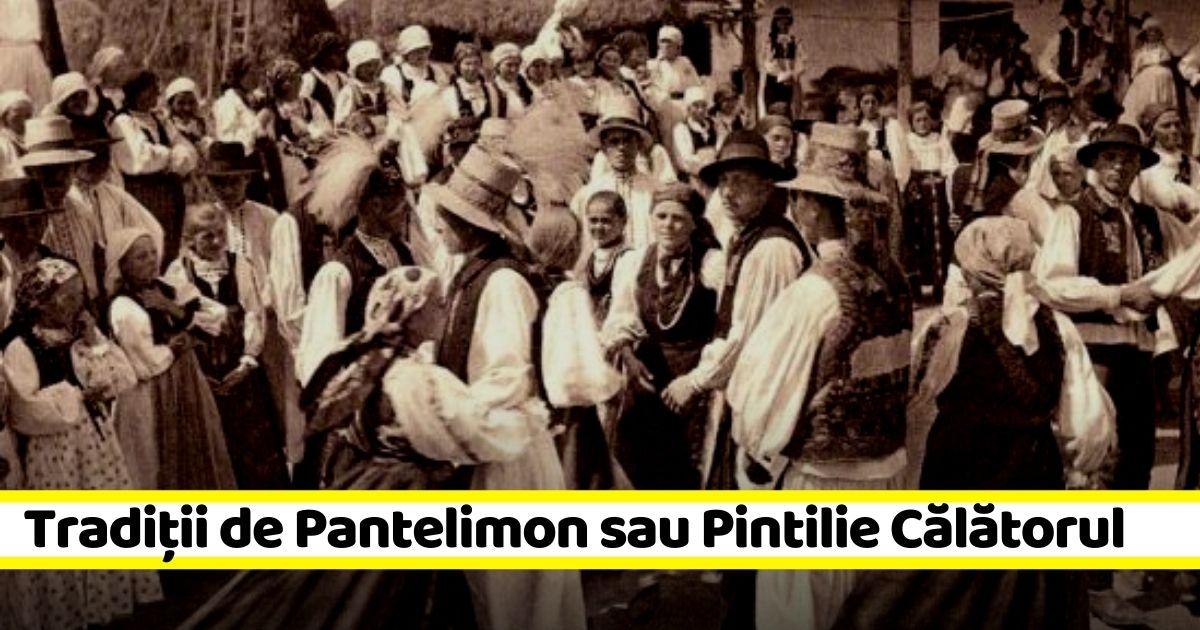 27 iulie: Pantelimon sau Pintilie Călătorul. Tradiții și obiceiuri