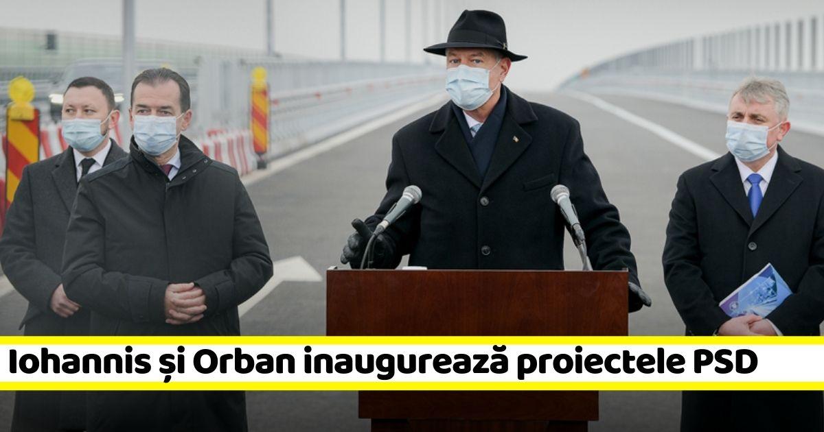 Iohannis și Orban inaugurează proiectele începute de PSD